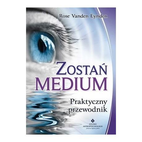 Zostań medium - Praktyczny przewodnik - Rose Vanden Eynden