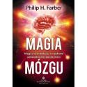 Magia mózgu - Magiczne inwokacje o naukowo udowodnionej skuteczności - Philip H. Farber
