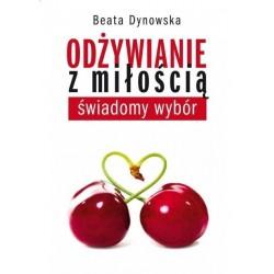 Odżywianie z miłością - świadomy wybór - Beata Dynowska
