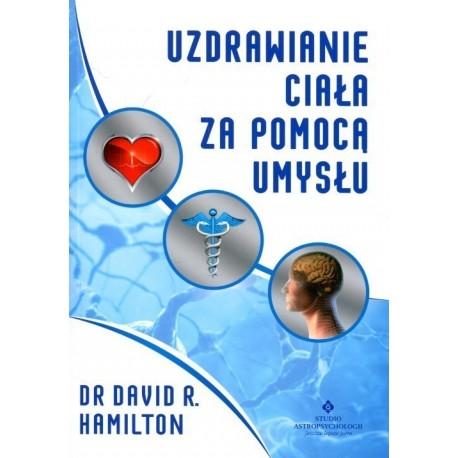 UZDRAWIANIE CIAŁA ZA POMOCĄ UMYSŁU, Dr David R. Hamilton