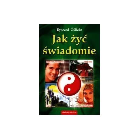 JAK ŻYĆ ŚWIADOMIE - Ryszard Oślizło