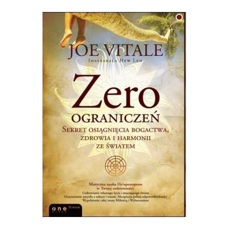 Zero ograniczeń. Sekret osiągnięcia bogactwa, zdrowia i harmonii ze światem - Joe Vitale, Ihaleakala Hew Len