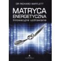 MATRYCA ENERGETYCZNA - INNOWACYJNE UZDRAWIANIE -Dr Richard Bartlett