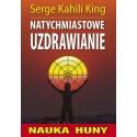Natychmiastowe uzdrawianie - Serge Kahili King