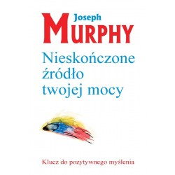 Nieskończone źródło twojej mocy - Joseph Murphy