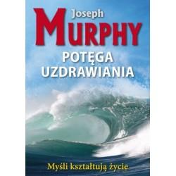 Potęga uzdrawiania - Joseph Murphy