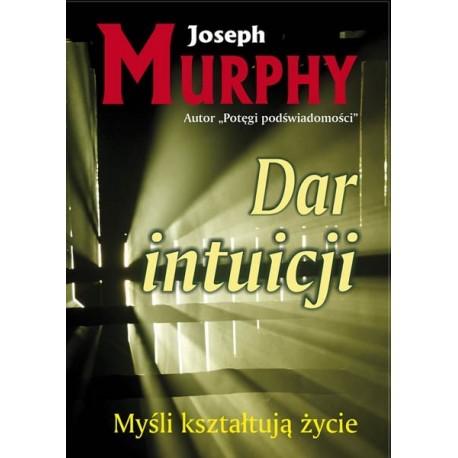 Dar intuicji. Myśli kształtują życie - Joseph Murphy