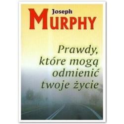 Prawdy, które mogą odmienić twoje życie - Joseph Murphy