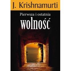 Pierwsza i ostatnia wolność - J. Krishnamurti
