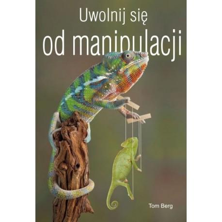 Uwolnij się od manipulacji - Tom Berg