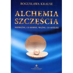 ALCHEMIA SZCZĘŚCIA - NIEWAŻNE CO ROBISZ WAŻNE CO MYŚLISZ - Bogusława Krause