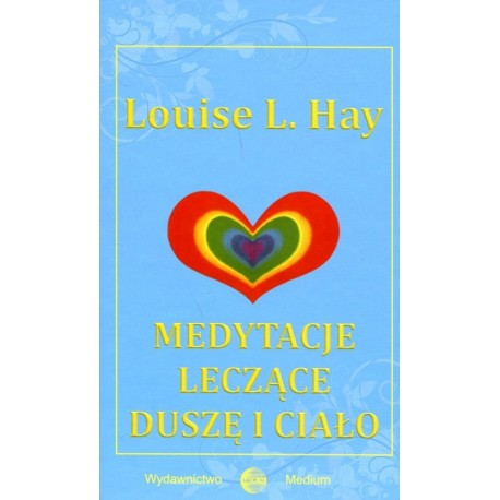 Medytacje leczące duszę i ciało - Louise L. Hay