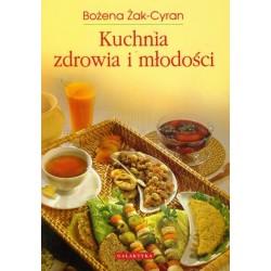 Kuchnia zdrowia i młodości - Bożena Żak-Cyran