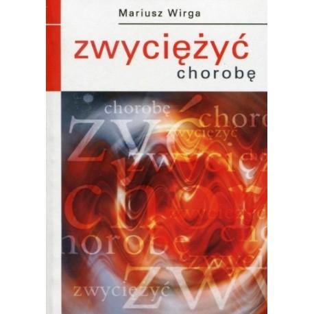 Zwyciężyć chorobę - Mariusz Wirga