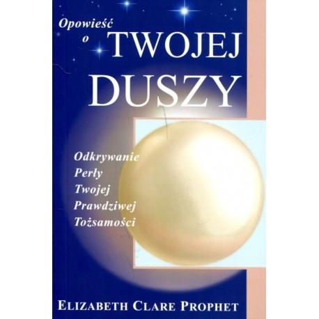 Opowieść o Twojej duszy - Elizabeth Clare Prophet