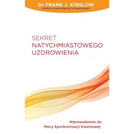 Sekret Natychmiastowego Uzdrawiania - Frank Kinslow
