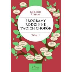 PROGRAMY RODZINNE TWOICH CHORÓB Tom 1 - Gerard Athias