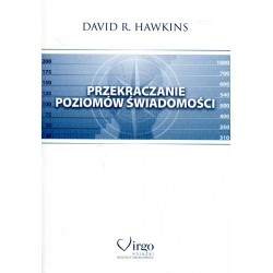 PRZEKRACZANIE POZIOMÓW ŚWIADOMOŚCI - David R. Hawkins