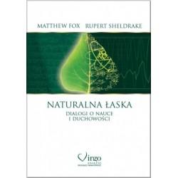 NATURALNA ŁASKA - Dialogi o nauce i duchowości - Matthew Fox & Rupert Sheldrake