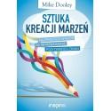 Sztuka kreacji marzeń - Mike Dooley
