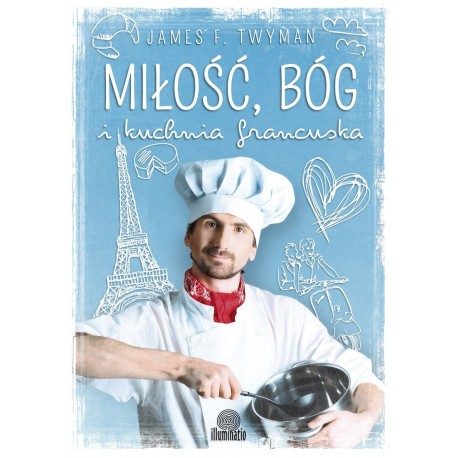 Miłość, Bóg i kuchnia francuska - James F. Twyman