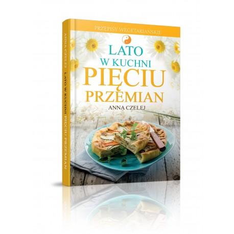 Lato w kuchni Pięciu Przemian. Przepisy wegetariańskie - Anna Czelej