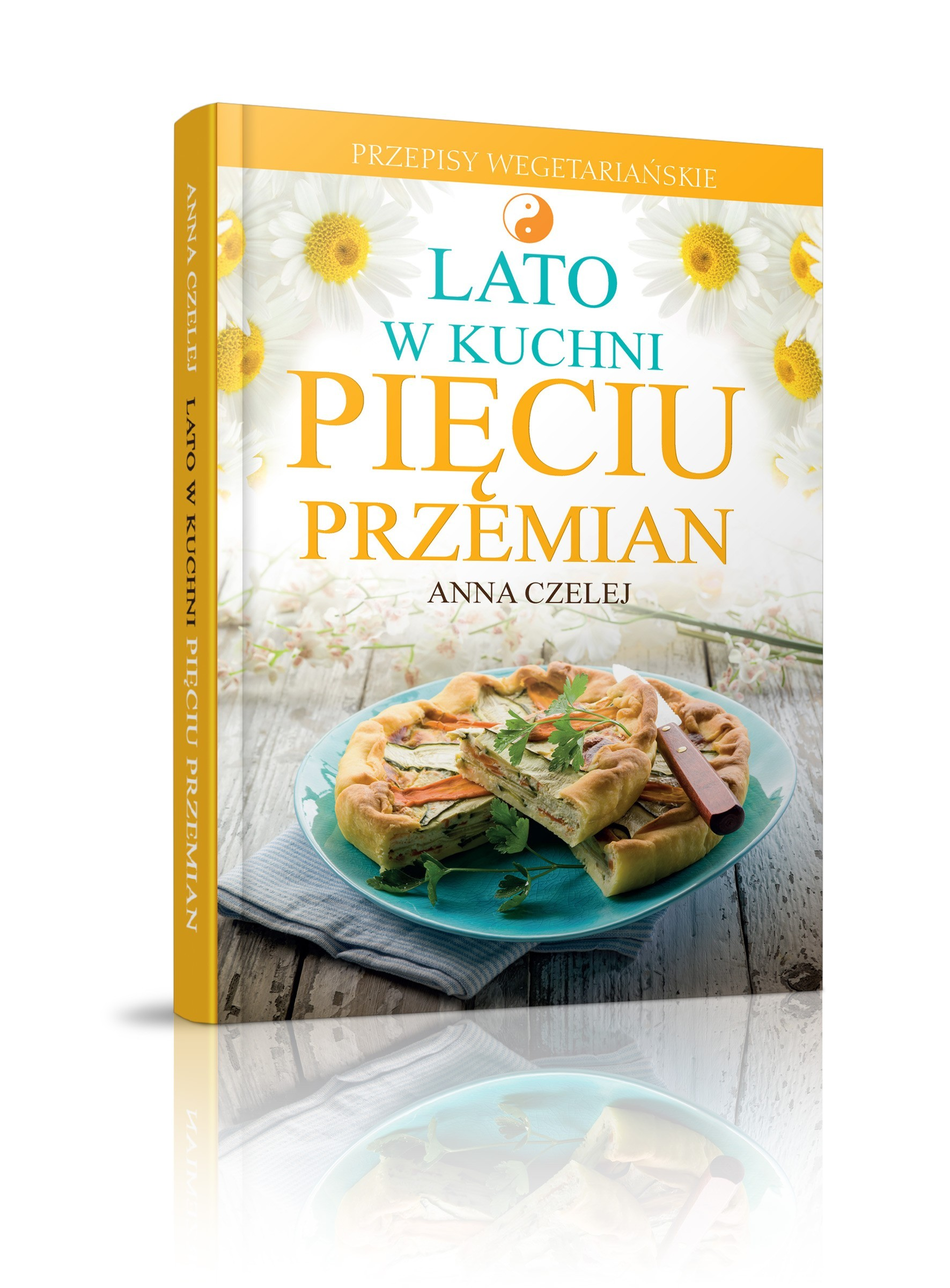 Lato W Kuchni Pieciu Przemian Przepisy Wegetarianskie Anna Czelej