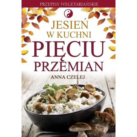 Jesień w kuchni Pięciu Przemian - Anna Czelej