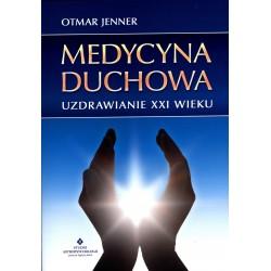 Medycyna duchowa - uzdrawianie XXI wieku - Otmar Jenner