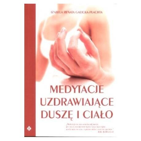 Medytacje uzdrawiające duszę i ciało - Izabela Renata Galicka-Płachta