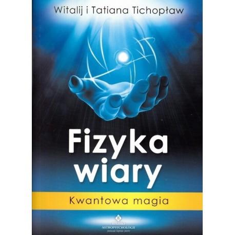 Fizyka wiary. Kwantowa magia - Witalij i Tatiana Tichopław