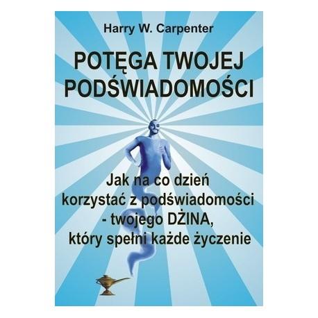 Potęga Twojej podświadomości - Harry W. Carpenter