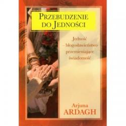 Przebudzenie do Jedności. Jedność - błogosławieństwo przemieniające świadomość - Arjuna Ardagh