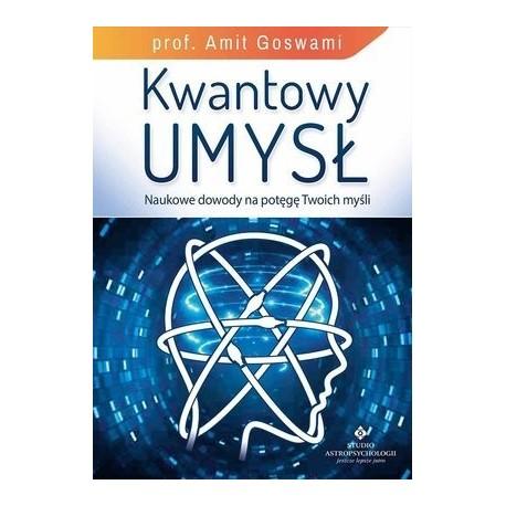 Kwantowy umysł. Naukowe dowody na potęgę Twoich myśli - Amit Goswami