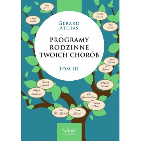 PROGRAMY RODZINNE TWOICH CHORÓB Tom 3 - Gérard Athias