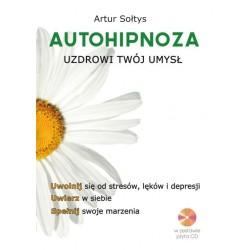 Autohipnoza uzdrowi twój umysł - Artur Sołtys