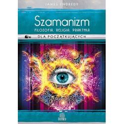 Szamanizm: filozofia, religia, praktyka dla początkujących - James Endredy