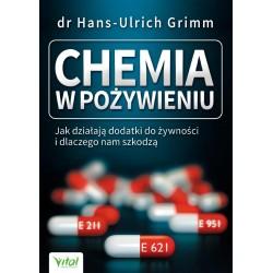 Chemia w pożywieniu. Jak działają dodatki do żywności i dlaczego nam szkodzą - dr Hans-Ulrich Grimm