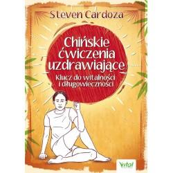 Chińskie ćwiczenia uzdrawiające. Klucz do witalności i długowieczności - Steven Cardoza