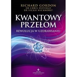 Kwantowy przełom. Rewolucja w uzdrawianiu - Richard Gordon, dr Chris Duffield, dr Vickie Wickhorst