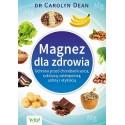 Magnez dla zdrowia. Ochrona przed chorobami serca, cukrzycą, osteoporozą, astmą i otyłością - dr Carolyn Dean