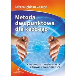 Metoda dwupunktowa dla każdego. Kwantowa transformacja zdrowia i świadomości - Mircea Ighisan George