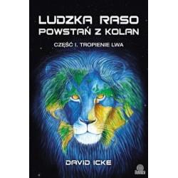 Ludzka raso, powstań z kolan. Cz.1. Tropienie lwa - David Icke