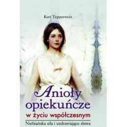Anioły opiekuncze w życiu współczesnym - Kurt Tepperwein