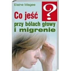 Co jeść przy bólach głowy i migrenie - Elaine Magee