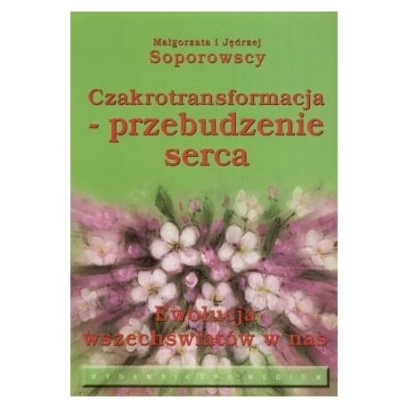 Czakrotransformacja - przebudzenie serca - Małgorzata i Jędrzej Soporowscy