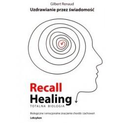 UZDRAWIANIE PRZEZ ŚWIADOMOŚĆ – RECALL HEALING/TOTALNA BIOLOGIA - Gilbert Renaud