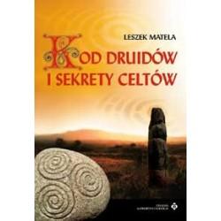 Kod druidów i sekrety celtów - Leszek Matela