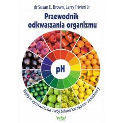 Przewodnik odkwaszania organizmu - dr Susan E. Brown, Larry Trivieri Jr