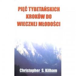 Pięć tybetańskich kroków do wiecznej młodości - Christopher S. Kilham